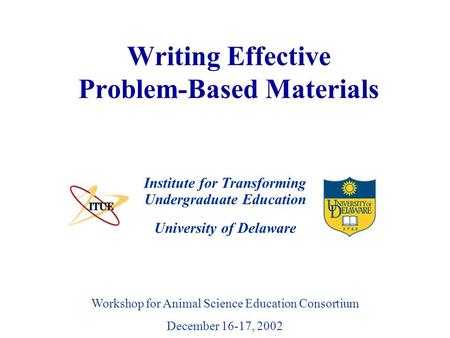 University of Delaware Writing Effective Problem-Based Materials Institute for Transforming Undergraduate Education Workshop for Animal Science Education.