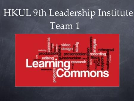 Team 1 HKUL 9th Leadership Institute. Members of Group 1 Ana Grace ALFILER-MACALALAD CHENG Li-min Connie LAM Milly LAU MA Jianxia Eunice WONG Yusrina.