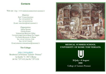 MEDICAL SUMMER SCHOOL UNIVERSITY OF ROME TOR VERGATA 28 July – 8 August 2008 College of Lamaro Pozzani Contacts Web site :