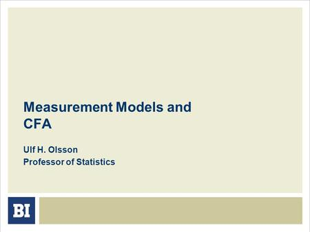 Measurement Models and CFA Ulf H. Olsson Professor of Statistics.