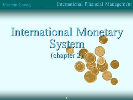 International Financial Management Vicentiu Covrig 1 International Monetary System (chapter 2)