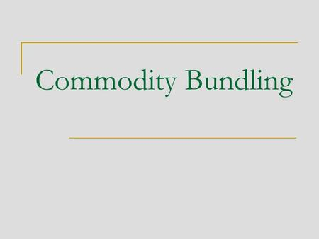 Commodity Bundling. Introduction Firms often bundle the goods that they offer  Microsoft bundles Windows and Explorer  Office bundles Word, Excel, PowerPoint,