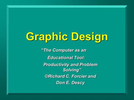 "Graphic Design ""The Computer as an Educational Tool: Productivity and Problem Solving"" ©Richard C. Forcier and Don E. Descy."