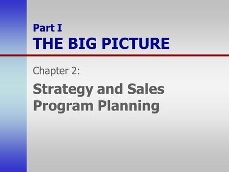 Part I THE BIG PICTURE Chapter 2: Strategy and Sales Program Planning.