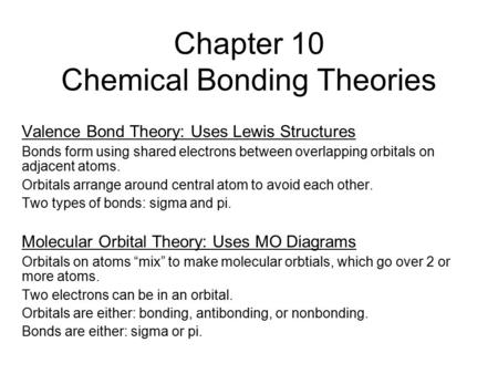 Chapter 10 Chemical Bonding Theories Valence Bond Theory: Uses Lewis Structures Bonds form using shared electrons between overlapping orbitals on adjacent.