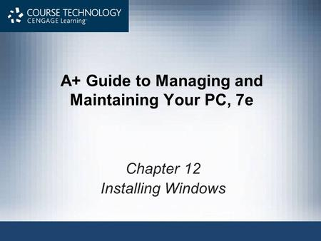 A+ Guide to Managing and Maintaining Your PC, 7e Chapter 12 Installing Windows.