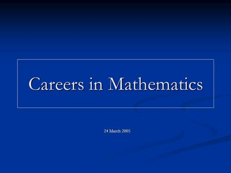 Careers in Mathematics 24 March 2005. Careers In Mathematics What can you do with a B.Sc. degree in Mathematics ? Where do you want to work ?