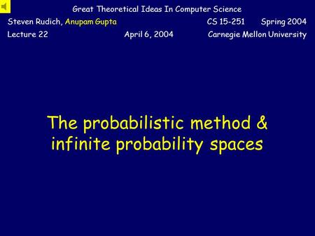 The probabilistic method & infinite probability spaces Great Theoretical Ideas In Computer Science Steven Rudich, Anupam GuptaCS 15-251 Spring 2004 Lecture.