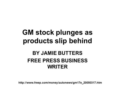 GM stock plunges as products slip behind BY JAMIE BUTTERS FREE PRESS BUSINESS WRITER
