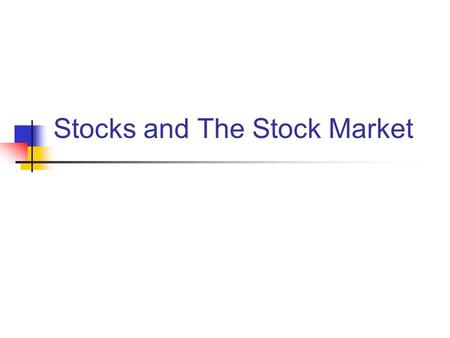 Stocks and The Stock Market. STOCKS What is a stock? Why do we need a stock market? Where do stocks come from? Why do people buy and sell it?
