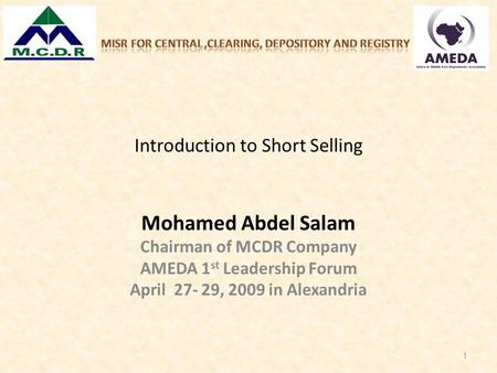 Mohamed Abdel Salam Chairman of MCDR Company AMEDA 1 st Leadership Forum April 27- 29, 2009 in Alexandria 1 Introduction to Short Selling.