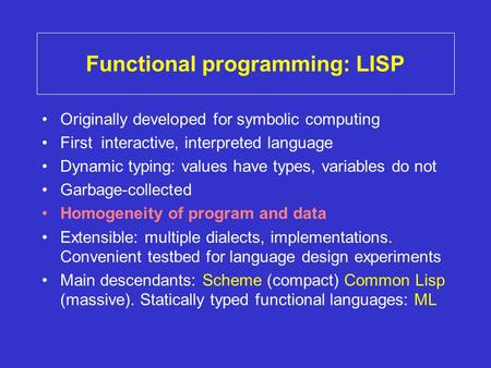 Functional programming: LISP Originally developed for symbolic computing First interactive, interpreted language Dynamic typing: values have types, variables.