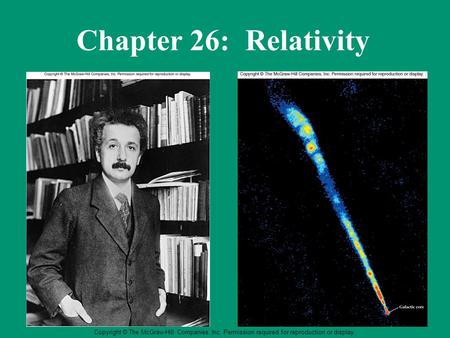 Copyright © The McGraw-Hill Companies, Inc. Permission required for reproduction or display. Chapter 26: Relativity.