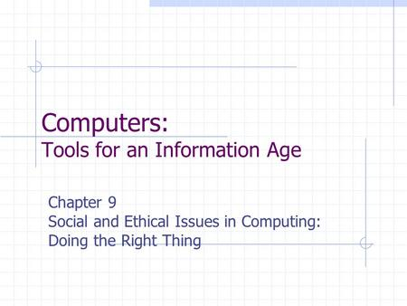 Computers: Tools for an Information Age Chapter 9 Social and Ethical Issues in Computing: Doing the Right Thing.