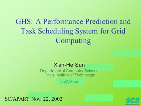 GHS: A Performance Prediction and Task Scheduling System for Grid Computing Xian-He Sun Department of Computer Science Illinois Institute of Technology.