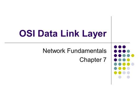 OSI Data Link Layer Network Fundamentals Chapter 7.