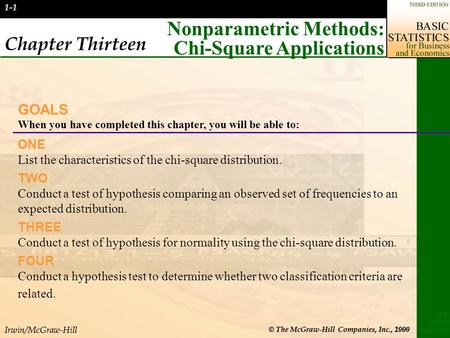 Irwin/McGraw-Hill © The McGraw-Hill Companies, Inc., 2000 LIND MASON MARCHAL 1-1 Chapter Thirteen Nonparametric Methods: Chi-Square Applications GOALS.