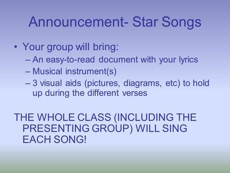 Announcement- Star Songs Your group will bring: –An easy-to-read document with your lyrics –Musical instrument(s) –3 visual aids (pictures, diagrams, etc)