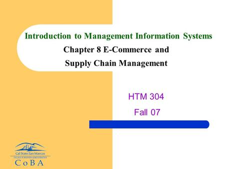 Introduction to Management Information Systems Chapter 8 E-Commerce and Supply Chain Management HTM 304 Fall 07.