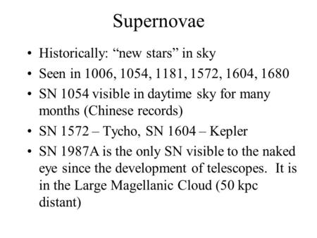 "Supernovae Historically: ""new stars"" in sky Seen in 1006, 1054, 1181, 1572, 1604, 1680 SN 1054 visible in daytime sky for many months (Chinese records)"