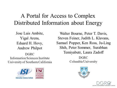 A Portal for Access to Complex Distributed Information about Energy Jose Luis Ambite, Yigal Arens, Eduard H. Hovy, Andrew Philpot DGRC Information Sciences.