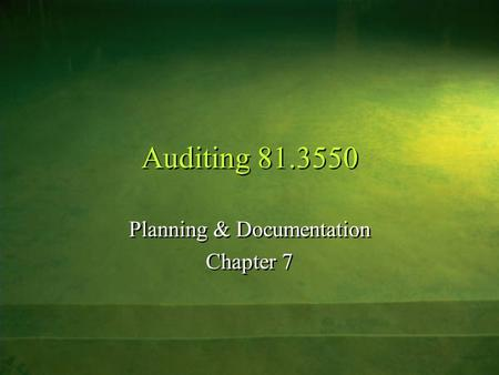 Auditing 81.3550 Planning & Documentation Chapter 7 Planning & Documentation Chapter 7.