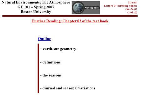 Natural Environments: The Atmosphere GE 101 – Spring 2007 Boston University Myneni Lecture 04: Orbiting Sphere Jan-24-07 (1 of 16) Outline Further Reading: