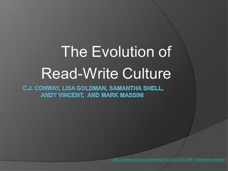 The Evolution of Read-Write Culture. Culture or Media that can be displayed and modified by various sources and/or consumers. Due to Lessig and his influence.