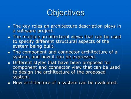 Objectives The key roles an architecture description plays in a software project. The key roles an architecture description plays in a software project.