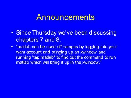 "Announcements Since Thursday we've been discussing chapters 7 and 8. ""matlab can be used off campus by logging into your wam account and bringing up an."