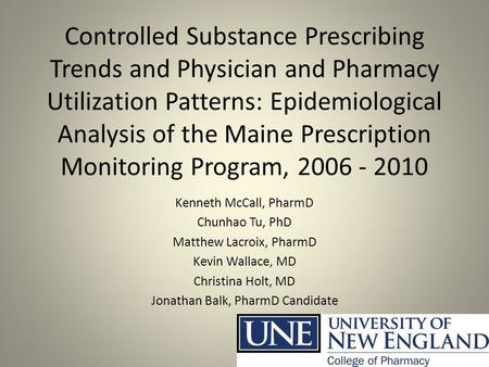 Controlled Substance Prescribing Trends and Physician and Pharmacy Utilization Patterns: Epidemiological Analysis of the Maine Prescription Monitoring.