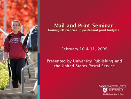 Mail and Print Seminar Gaining efficiencies in postal and print budgets February 10 & 11, 2009 Presented by University Publishing and the United States.