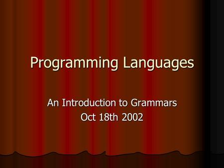 Programming Languages An Introduction to Grammars Oct 18th 2002.