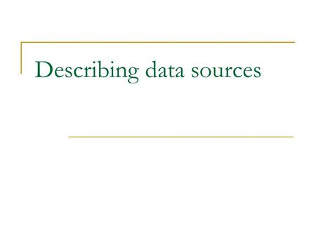 Describing data sources. Outline Overview Schema mapping languages.