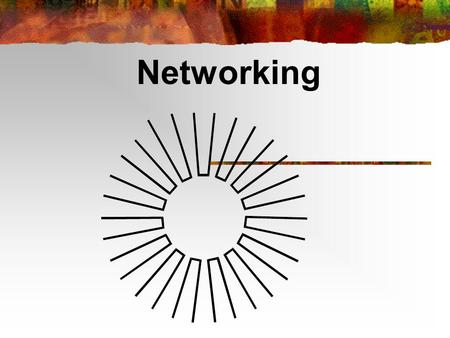 "Networking. What's a Network? "" A system of interconnectivity where one element supports, assists, promotes, or redirects other parts of the system; all."
