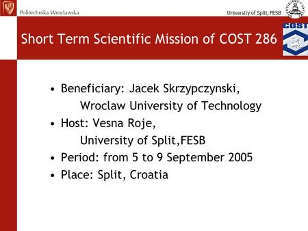 University of Split, FESB Short Term Scientific Mission of COST 286 Beneficiary: Jacek Skrzypczynski, Wroclaw University of Technology Host: Vesna Roje,