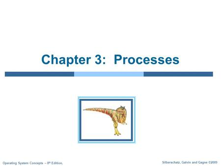 Silberschatz, Galvin and Gagne ©2009 Operating System Concepts – 8 th Edition, Chapter 3: Processes.