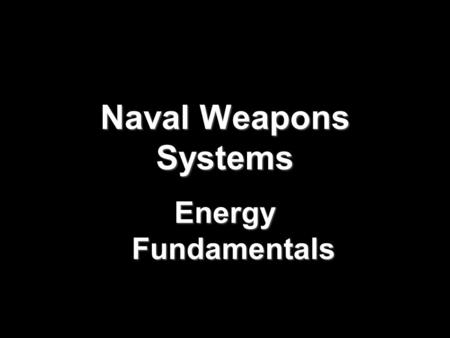 Naval Weapons Systems Energy Fundamentals Learning Objectives  Comprehend basic communication theory, electromagnetic (EM) wave theory  Comprehend.