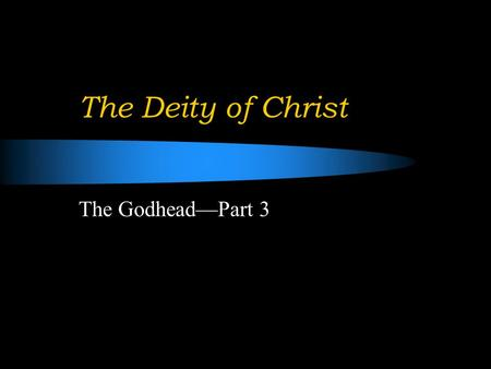 "The Deity of Christ The Godhead—Part 3. Many Question the Deity of Christ They refer to the follow Scriptures:  John 14:28: ""My Father is greater than."
