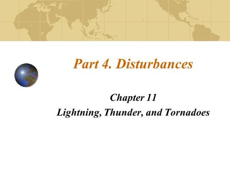 Part 4. Disturbances Chapter 11 Lightning, Thunder, and Tornadoes.