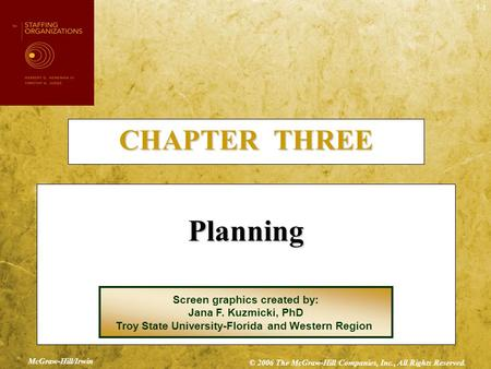 3-1 CHAPTER THREE Planning Screen graphics created by: Jana F. Kuzmicki, PhD Troy State University-Florida and Western Region McGraw-Hill/Irwin © 2006.