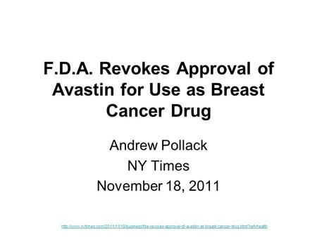F.D.A. Revokes Approval of Avastin for Use as Breast Cancer Drug Andrew Pollack NY Times November 18, 2011