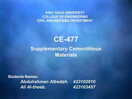 KING SAUD UNIVERSITY COLLEGE OF ENGINEERING CIVIL ENGINEERING DEPARTMENT Students Names: Abdulrahman Albedah.423102910 Ali Al-theeb.423103457 CE-477 Supplementary.