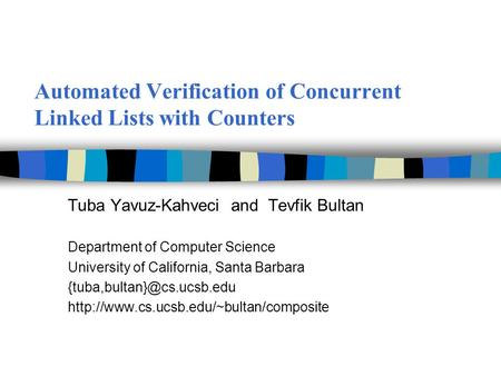 Automated Verification of Concurrent Linked Lists with Counters Tuba Yavuz-Kahveci and Tevfik Bultan Department of Computer Science University of California,