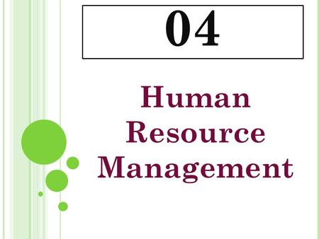04 Human Resource Management. P ERSONNEL M ANAGEMENT It is management science of Person or Human Being. It is applicable to a person before his /her joining.