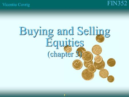 FIN352 Vicentiu Covrig 1 Buying and Selling Equities (chapter 3)