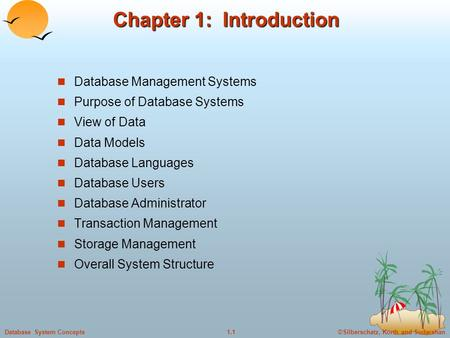 ©Silberschatz, Korth and Sudarshan1.1Database System Concepts Chapter 1: Introduction Database Management Systems Purpose of Database Systems View of Data.
