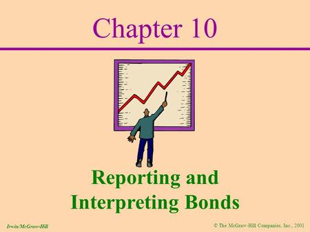 © The McGraw-Hill Companies, Inc., 2001 Irwin/McGraw-Hill Chapter 10 Reporting and Interpreting Bonds.