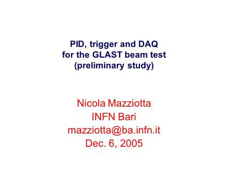 PID, trigger and DAQ for the GLAST beam test (preliminary study) Nicola Mazziotta INFN Bari Dec. 6, 2005.