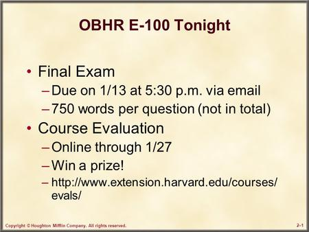 Copyright © Houghton Mifflin Company. All rights reserved. 2–12–1 OBHR E-100 Tonight Final Exam –Due on 1/13 at 5:30 p.m. via email –750 words per question.